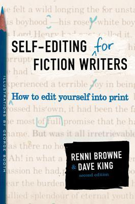 Self-Editing for Fiction Writers: How to Edit Yourself Into Print by Renni Browne, Dave King