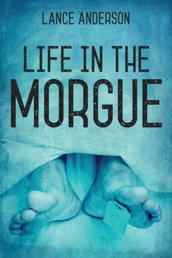 Life in the Morgue by Lance Anderson - Review by Siobhian R. Hodges